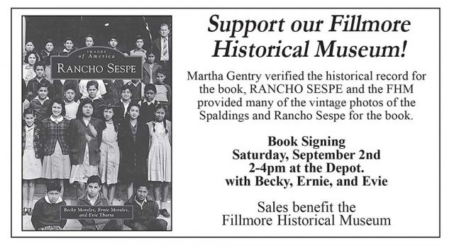 Martha Gentry verified the historical record for the book, RANCHO SESPE and the FHM provided many of the vintage photos of the Spaldings and Rancho Sespe for the book. Book Signing Saturday, September 2nd 2-4pm at the Depot with Becky, Ernie, and Evie. Sales benefit the Fillmore Historical Museum.